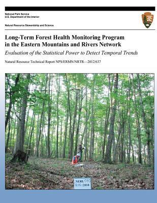Long-Term Forest Health Monitoring Program in the Eastern Mountains and Rivers Network Evaluation of the Statistical Power to Detect Temporal Trends  by  Stephanie J. Perles