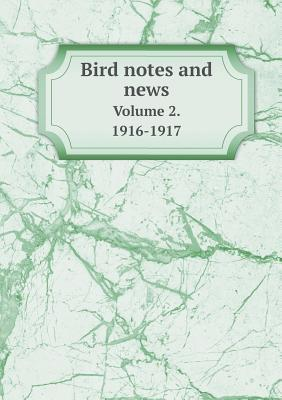 Bird Notes and News Volume 2. 1916-1917  by  Royal Society for the Birds