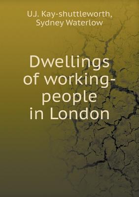 Dwellings of Working-People in London  by  U J Kay-Shuttleworth