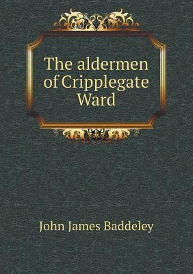 The Aldermen of Cripplegate Ward John James Baddeley