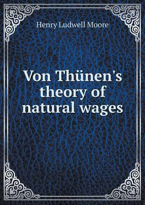 Von Thunens Theory of Natural Wages  by  Henry Ludwell Moore