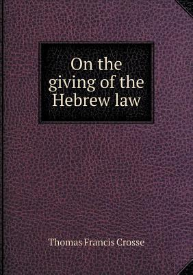 On the Giving of the Hebrew Law  by  Thomas Francis Crosse