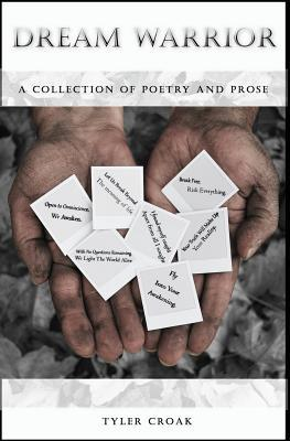 Dream Warrior: A Collection of Poetry and Prose  by  Tyler Croak