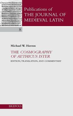 The Cosmography of Aethicus Ister: Edition, Translation and Commentary Michael W. Herren