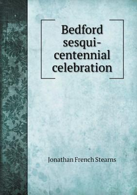 Bedford Sesqui-Centennial Celebration  by  Jonathan French Stearns