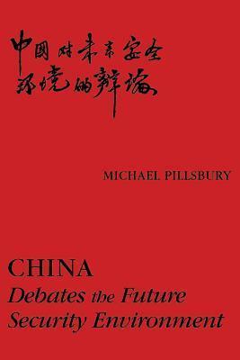 China: Debates the Future Security Environment  by  Michael Pillsbury