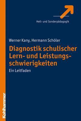 Diagnostik Schulischer Lern- Und Leistungsschwierigkeiten: Ein Leitfaden  by  Werner Kany