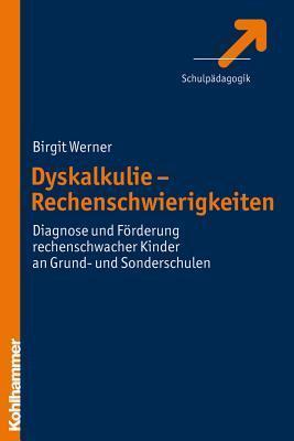 Dyskalkulie - Rechenschwierigkeiten: Diagnose Und Forderung Rechenschwacher Kinder an Grund- Und Sonderschulen  by  Birgit Werner