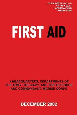 First Aid (C1, FM 4-25.11 / Ntrp 4-02.1.1 / Afman 44-163(i) / McRp 3-02g) U.S. Department of the Army