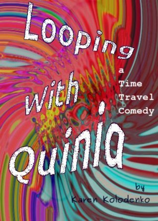 Looping With Quinia: A Time Travel Comedy  by  Karen Kolodenko