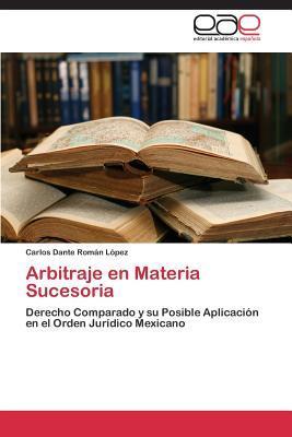 Arbitraje En Materia Sucesoria  by  Roman Lopez Carlos Dante