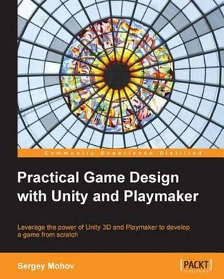 Practical Game Design with Unity and Playmaker  by  Sergey Mohov