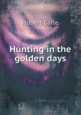 Hunting in the golden days Hubert Garle
