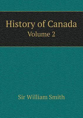 History of Canada Volume 2  by  Smith William