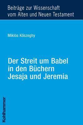 Der Streit um Babel in den Büchern Jesaja und Jeremia Miklós Köszeghy