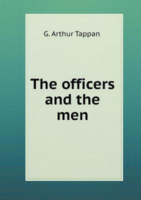The Officers and the Men G Arthur Tappan