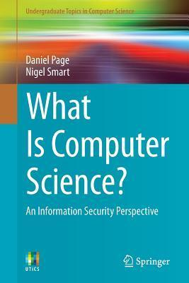 What Is Computer Science?: An Information Security Perspective Daniel Page