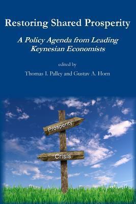 Restoring Shared Prosperity: A Policy Agenda from Leading Keynesian Economists Thomas I. Palley