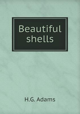 Beautiful Shells  by  H G Adams
