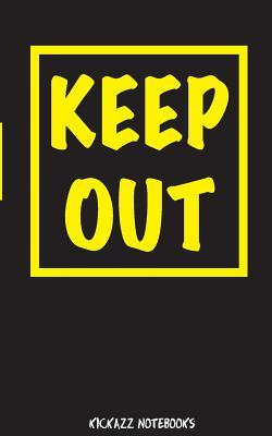Keep Out  by  Kickazz Notebooks