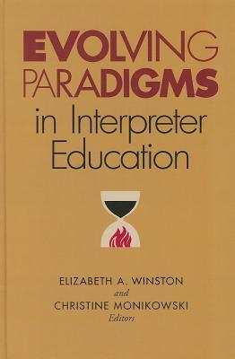 Evolving Paradigms in Interpreter Education  by  Elizabeth A. Winston