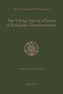 The Viking Age as a Period of Religious Transformation: The Christianization of Norway from AD 560-1150/1200  by  Saebjorg Walaker Nordeide