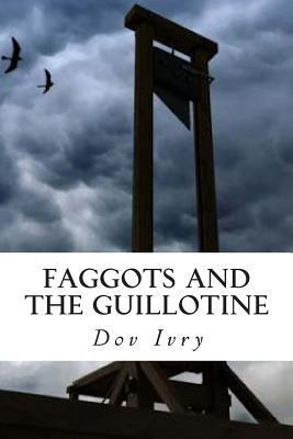 Faggots and the Guillotine Dov Ivry