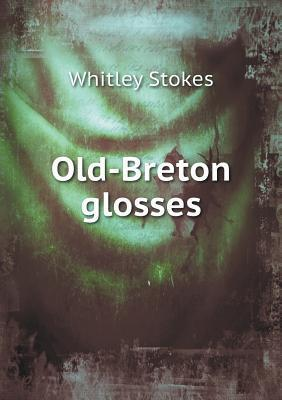 Old-Breton Glosses  by  Whitley Stokes