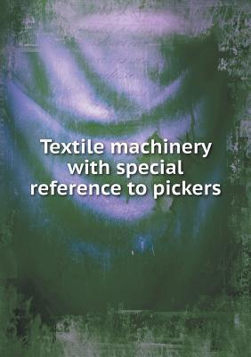 Textile Machinery with Special Reference to Pickers Saco-Lowell Shops