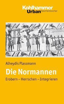 Die Normannen: Erobern - Herrschen - Integrieren Alheydis Plassmann