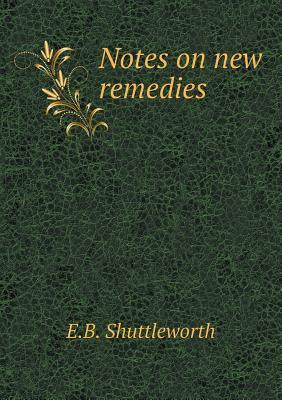 Notes on New Remedies  by  E B Shuttleworth