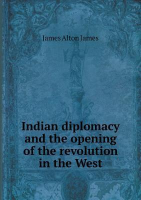 Indian Diplomacy and the Opening of the Revolution in the West James Alton James