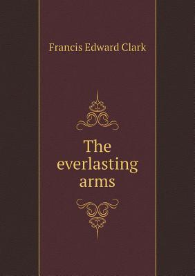 The Everlasting Arms  by  Francis Edward Clark
