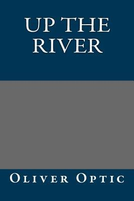 Up the River  by  Oliver Optic