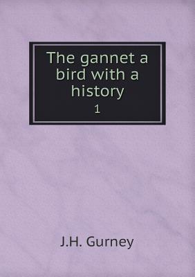 The Gannet a Bird with a History 1 J H Gurney