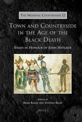 TMC 12 Town and Countryside in the Age of the Black Death Bailey: Essays in Honour of John Hatcher  by  M. Bailey