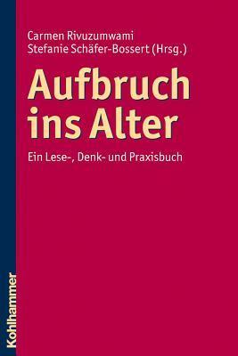 Aufbruch ins Alter: Ein Lese-, Denk- und Praxisbuch  by  Carmen Rivuzumwami