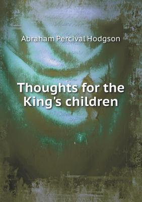 Thoughts for the Kings Children  by  Abraham Percival Hodgson