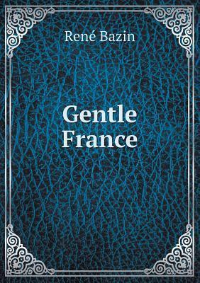 Gentle France  by  René Bazin
