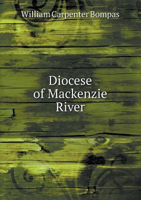 Diocese of MacKenzie River  by  William Carpenter Bompas
