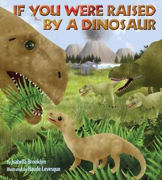 If You Were Raised a Dinosaur by Isabella Brooklyn