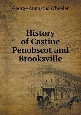 History of Castine Penobscot and Brooksville George Augustus Wheeler