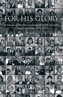 For His Glory: A History of the Development of North Tenneha Church of Christ 1935 -2010 Jennifer Myles Cobbins