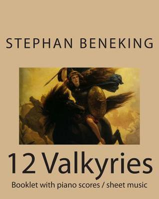Beneking: Booklet with Piano Scores / Sheet Music of 12 Valkyries: Beneking: Booklet with Piano Scores / Sheet Music of 12 Valkyries  by  Stephan Beneking