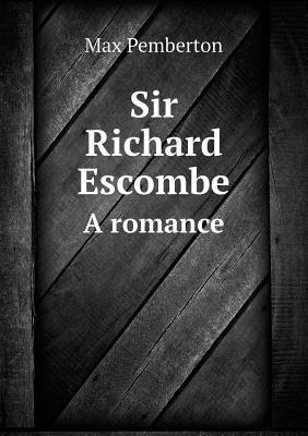 Sir Richard Escombe a Romance  by  Max  Pemberton