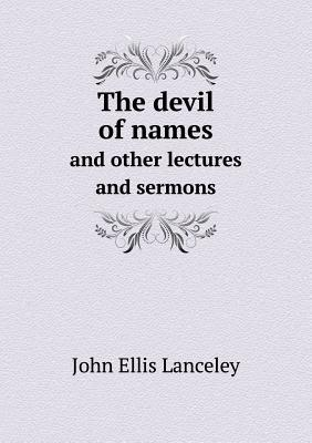 The Devil of Names and Other Lectures and Sermons  by  John Ellis Lanceley