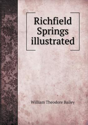 Richfield Springs Illustrated  by  William Theodore Bailey