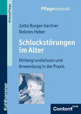 Schluckstorungen Im Alter: Hintergrundwissen Und Anwendung in Der Praxis  by  Jutta Burger-Gartner