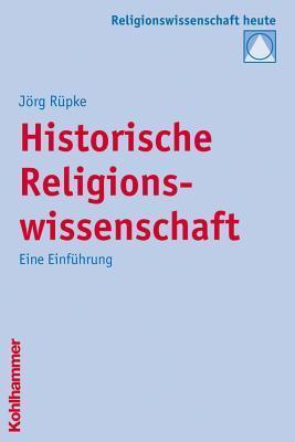 Historische Religionswissenschaft: Eine Einfuhrung  by  Jörg Rüpke