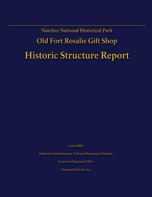 Natchez National Historical Park Old Fort Rosalie Gift Shop- Historic Structure Report  by  U.S. Department of the Interior